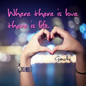 Where there is love - Gandhi Quote