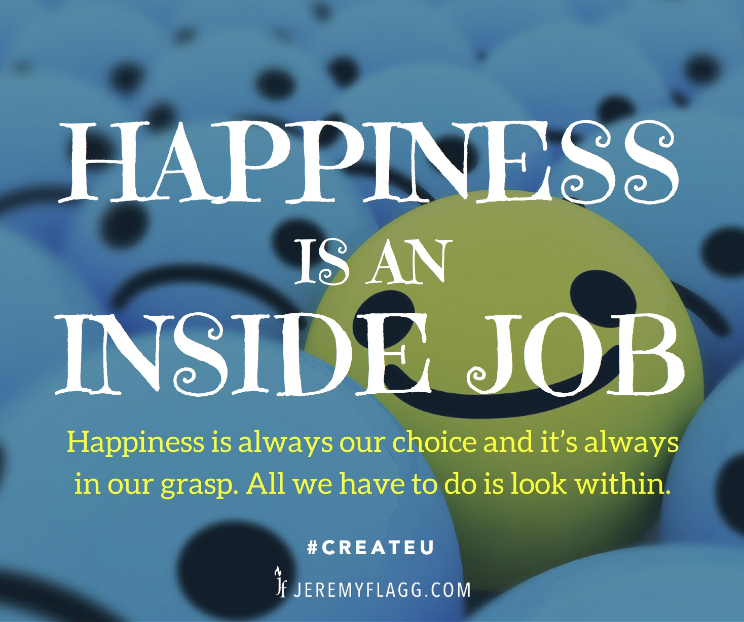 Happinessisaninsidejobjeremyflaggquote Episode 39: How To Be Happy (no  Matter What) Jeremy Flagg How